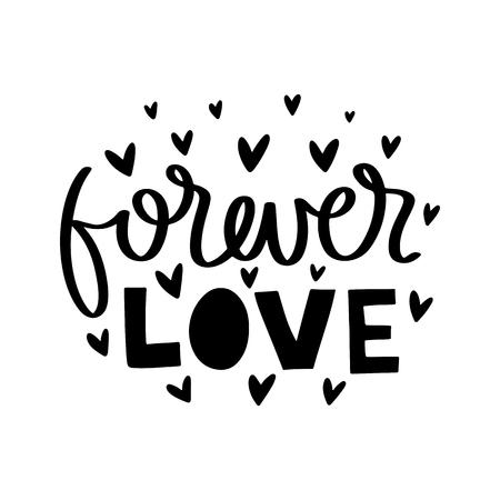 Amour pour toujours. Affiche romantique de typographie vectorielle, calligraphie de lettrage à la main. Illustration vintage avec texte. Peut être utilisé comme impression sur des t-shirts et des sacs, une bannière ou une affiche.