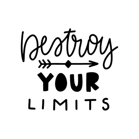 Destroy your limits. Vector typography motivational poster, hand lettering calligraphy. Vintage illustration with text. Can be used as a print on t-shirts and bags, banner or poster.
