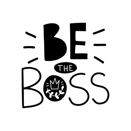 Be the boss. Vector typography motivational poster, hand lettering calligraphy. Vintage illustration with text. Can be used as a print on t-shirts and bags, banner or poster.