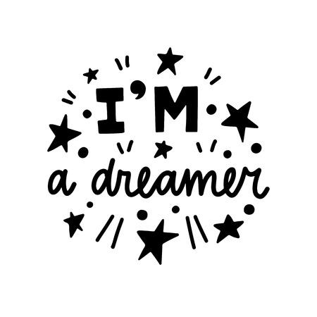 Je suis un rêveur. Affiche de typographie vectorielle, calligraphie de lettrage à la main. Illustration vintage avec texte. Peut être utilisé comme impression sur des t-shirts et des sacs, une bannière ou une affiche. Vecteurs