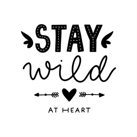 Stay wild at heart. Vector typography motivational poster, hand lettering calligraphy. Vintage illustration with text. Can be used as a print on t-shirts and bags, banner or poster. Ilustração