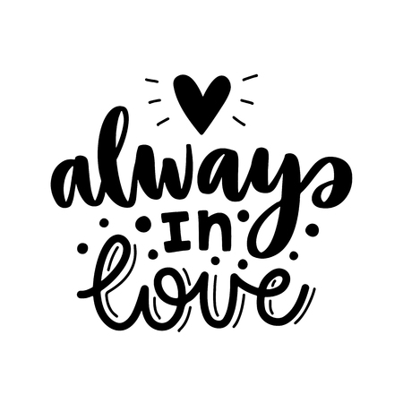 Always in love. Vector typography romantic poster, hand lettering calligraphy. Vintage illustration with text. Can be used as a print on t-shirts and bags, banner or poster.