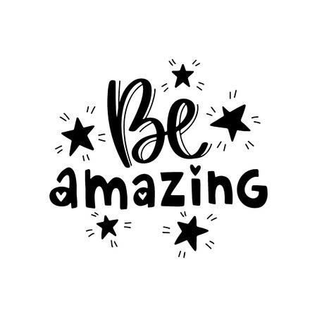 Be amazing. Vector typography motivational poster, hand lettering calligraphy. Vintage illustration with text. Can be used as a print on t-shirts and bags, banner or poster.