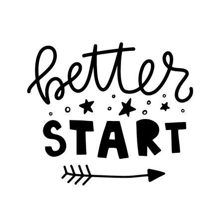 Better start. Vector typography motivational poster, hand lettering calligraphy. Vintage illustration with text. Can be used as a print on t-shirts and bags, banner or poster. Stock Illustratie