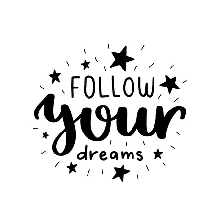 Follow your dream. Vector typography motivational poster, hand lettering calligraphy. Vintage illustration with text. Can be used as a print on t-shirts and bags, banner or poster.