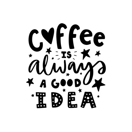 Coffee is always a good idea. Vector Typography Poster, hand lettering calligraphy. Vintage illustration with text. Can be used as a print on t-shirts and bags, banner or poster. Çizim