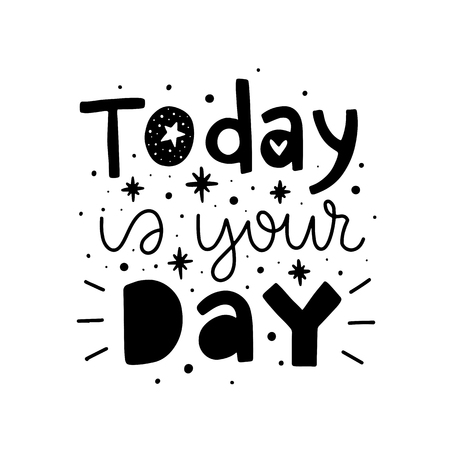 Today is your day. Vector typography motivational poster, hand lettering calligraphy. Vintage illustration with text. Can be used as a print on t-shirts and bags, banner or poster.