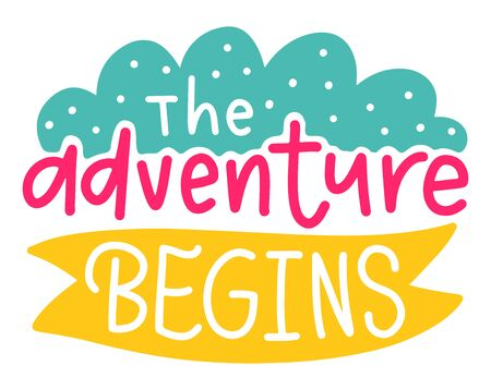 The adventure begins. Summer lettering composition with decor. Vector illustration with isolated hand drawn phrase on white background. Can be used as a print on t-shirts and bags, banner or poster.