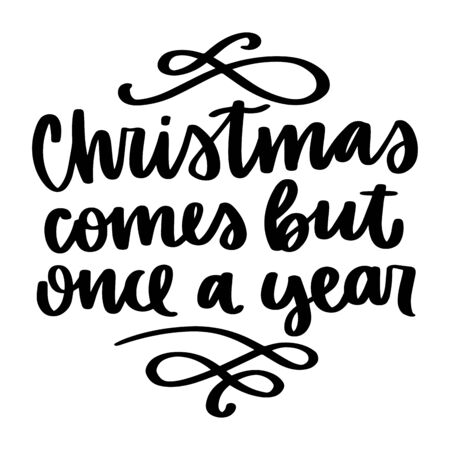 Christmas comes but once a year. Vector quote and decor elements. Typography image with lettering. Black isolated phrase, design for t-shirt and prints.