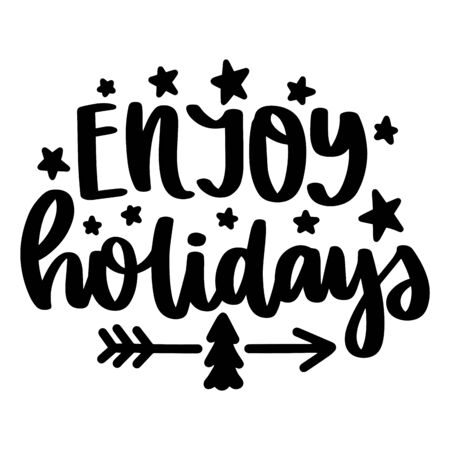 Enjoy Holidays. Vector christmas quote and decor elements. Typography image with lettering. Black isolated phrase, design for t-shirt and prints. Stock fotó - 135166610