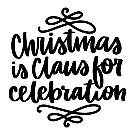 Christmas is claus sor celebration. Vector quote and decor elements. Typography image with lettering. Black isolated phrase, design for t-shirt and prints. Stock fotó - 135166585