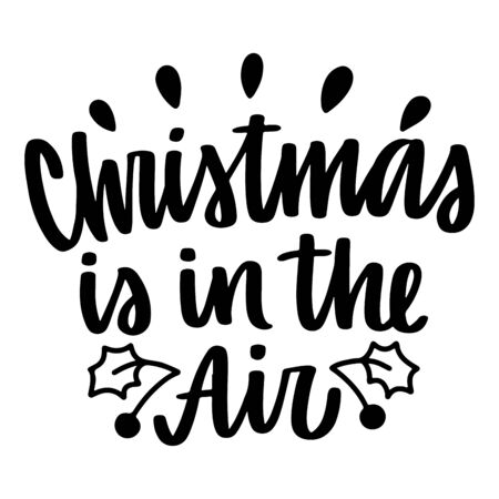 Christmas is in the air. Vector quote and decor elements. Typography image with lettering. Black isolated phrase, design for t-shirt and prints. Stock fotó - 135166620