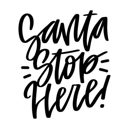 Santa stop here. Vector christmas quote and decor elements. Typography image with lettering. Black isolated phrase, design for t-shirt and prints. Stock fotó - 135166633