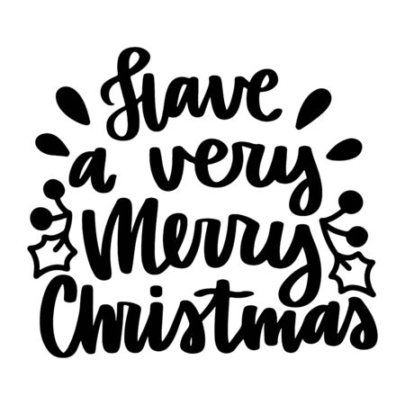 Have a very merry Christmas. Vector quote and decor elements. Typography image with lettering. Black isolated phrase, design for t-shirt and prints. Stock fotó - 135166608