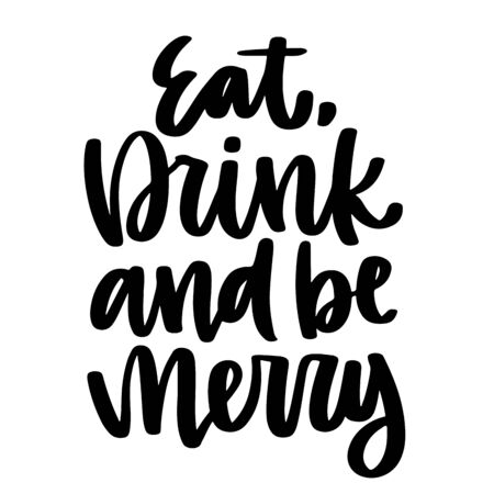 Eat, drink and be merry. Vector christmas quote and decor elements. Typography image with lettering. Black isolated phrase, design for t-shirt and prints. Stock fotó - 135166560
