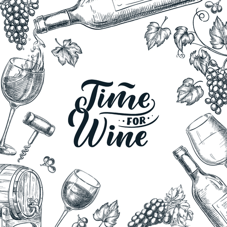 Time for wine frame with hand drawn calligraphy lettering. Vector sketch illustration of wine bottle, glasses, grape vine. Banner, poster, abel, menu or package design template.