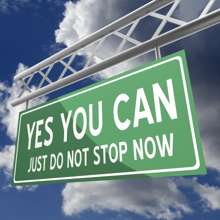 yes you can just do not stop now words on road sign green photo