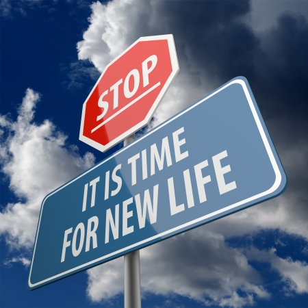 Stop and It is Time for New Life words on Road Sign photo