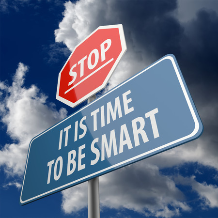 Stop and It is Time to be Smart words on Road Sign photo