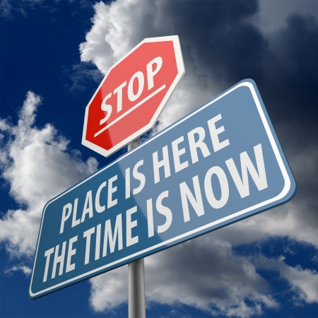 Stop and Place is Here the Time is Now words on Road Sign