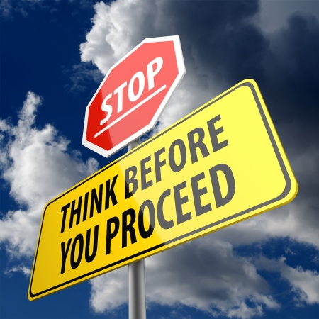 proceed: Think Before You Proceed words on Road Sign and Stop Sign