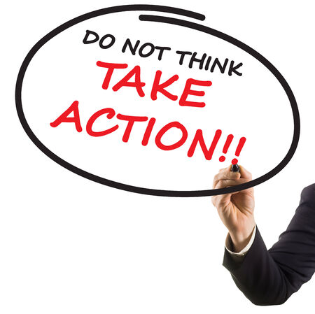 take action: businessman hand with felt tip marker writing text do not think take action