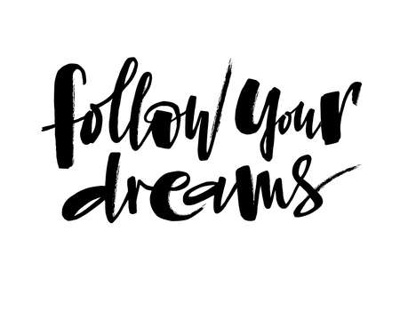 «Follow your dreams» hand written lettering isolated on white background for printshop, postcard, sticker, badge, greeting card, clothes, notebook, mobile phone, pillow. Vector Illustration with positive, motivation phrase.