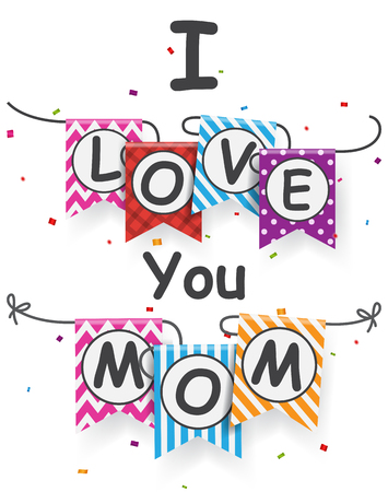 love mom: I love you mom letter on bunting flags Illustration