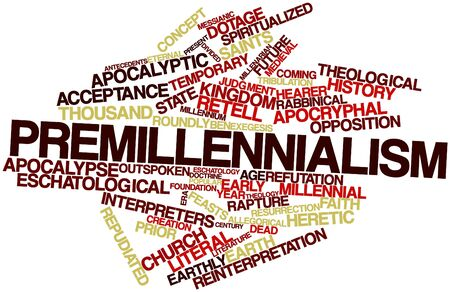 Abstract word cloud for Premillennialism with related tags and terms Stock Photo - 16528091