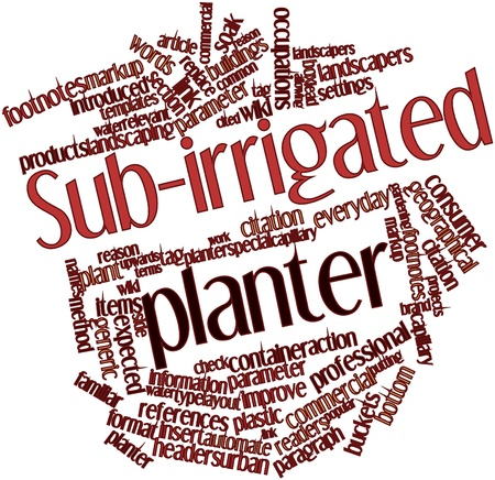 irrigated: Abstract word cloud for Sub-irrigated planter with related tags and terms