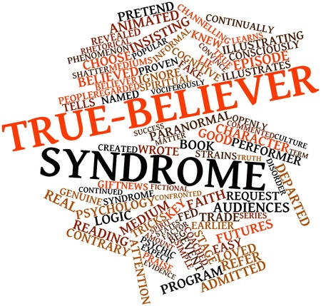 Abstract word cloud for True-believer syndrome with related tags and terms Stock Photo - 16560425