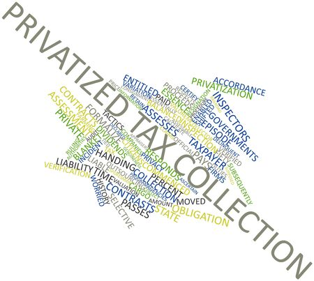 Abstract word cloud for Privatized tax collection with related tags and terms Stock Photo - 16719669