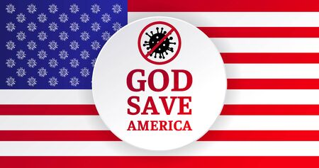 Flag of the USA. Stop coronavirus and God blessing. The slogan God save America and a crossed-out coronavirus cell on the background of the flag of America. Be strong and stay at home. 向量圖像