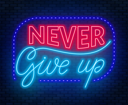 Never give up neon lettering on a dark background. Motivating and inspiring quote
