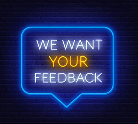 Neon message we want your feedback on a dark background. . Template for design. Illustration