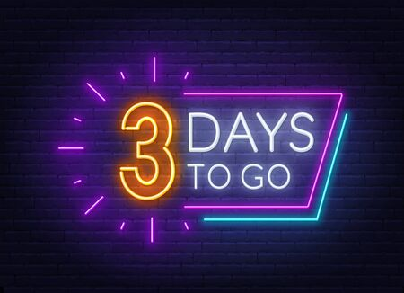 Three days to go neon sign on brick wall background. Vector illustration.