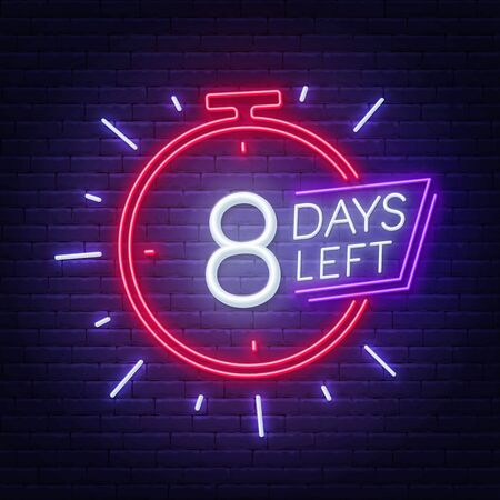 Eight days left neon sign on brick wall background.