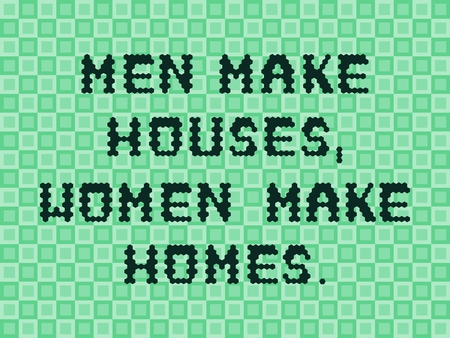 homes: Inspirational proverb - Men make houses, women make homes