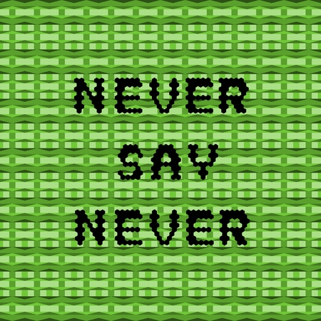 say: Inspirational proverb - Never say never