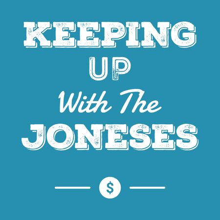 keeping: keeping up with the joneses financial idiom