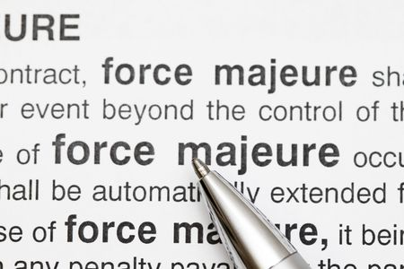 major force: Force Majeure a term in contract for major natural disaster.