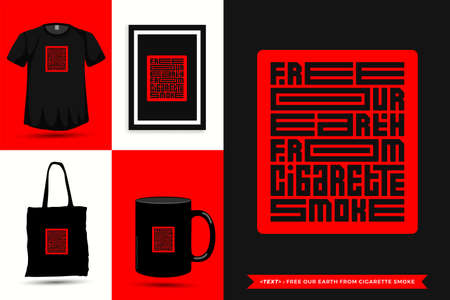 Trendy typography Quote motivation Tshirt free our earth from cigarette smoke for print. Typographic lettering vertical design template poster, mug, tote bag, clothing, and merchandise
