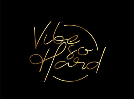 Vibe So Hard Gold Calligraphic Modern Font Style Text Vector illustration Design.