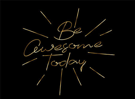 Be awesome today Gold Calligraphic Style Text Vector illustration Design.