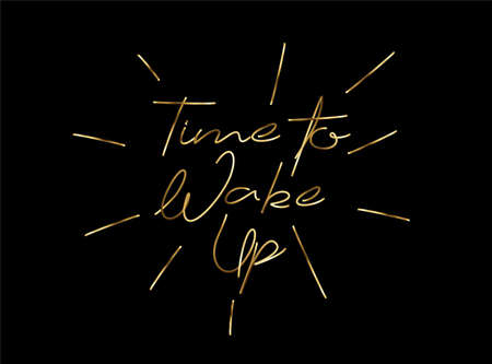 Time to wake up Gold Calligraphic Style Text Vector illustration Design.