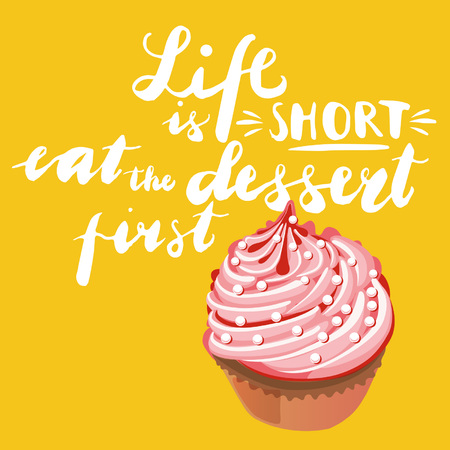 Life si shoort eat the dessert first on coloured background. Hand drawn design elements. Logo sweets