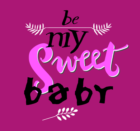 Sign Be my sweet baby, icon for your web, label, icon, dynamic design. Hand drawn design elements. Vector illustration.