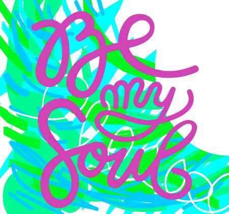 Kalligraphiezeichen Seien Sie meine Seele, Symbol für Ihr Web, Etikett, Symbol, dynamisches Design. Handgezeichnete Kunstelemente. Vektor-Illustration.