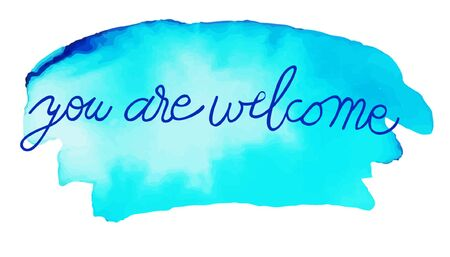 Sign: You are welcome on colorful watercolor stain with aquarelle paint blotch. Vector Illustration.
