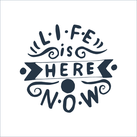 says: Illustration of hand-lettering that says Life is here and now. Illustration suitable for cards, prints, t-shirt Illustration